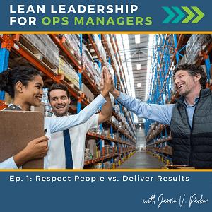Episode 1: Respect People vs. Deliver Results