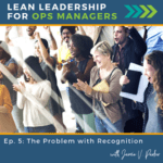 The Problem with Recognition - Podcast - Lean Leadership for Ops Managers