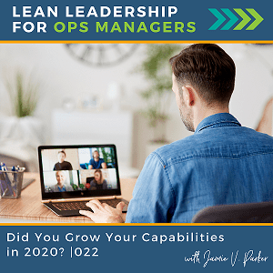 022. Did you grow your capabilities in 2020 - Coverart WP - Lean Leadership for Ops Managers Podcast