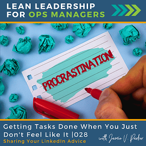 028.Coverart WP - Getting Tasks Done When You Don't Feel Like It - Lean Leadership for Ops Managers Podcast