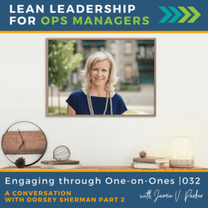 032.OP - Engaging through One on Ones with Dorsey Sherman - Lean Leadership for Ops Managers Podcast
