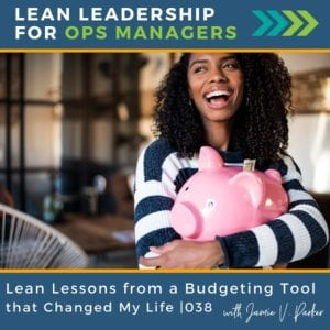 038.C Lean Lessons from a Budgeting Tool that Changed My Life - OP - Lean Leadership for Ops Managers Podcast