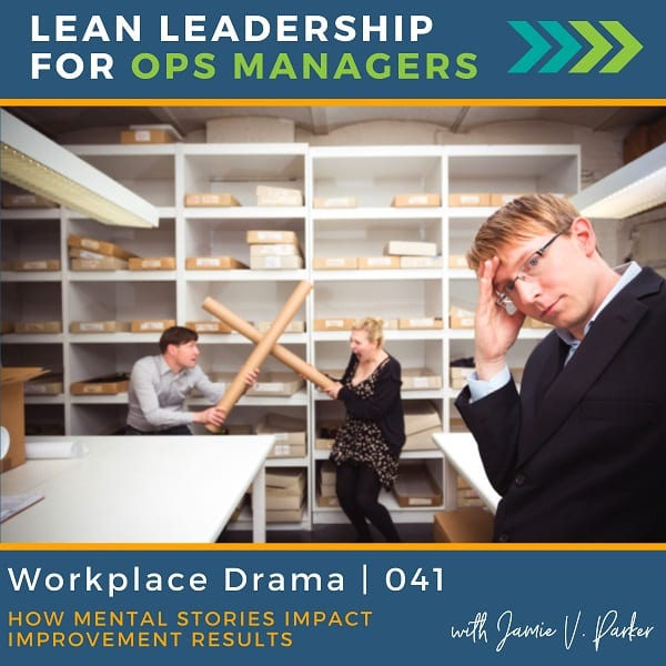 Workplace Drama: How Mental Stories Impact Improvement Results | 041