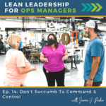 Episode 14 Cover Art - 5 leadership interactions - Don't Succumb to Command and Control - of the Lean Leadership for Ops Managers Podcast