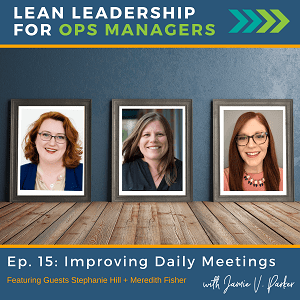 Episode 15 Coverart - Improving Daily Meetings - Stephanie Hill - Jamie V. Parker - Meredith Fisher - The Lean Leadership for Ops Managers Podcast