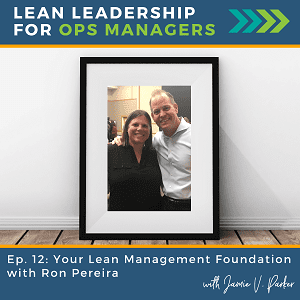Episode 012 - Your Lean Management Foundation with Ron Pereira - Coverart WP - Lean Leadership for Ops Managers Podcast