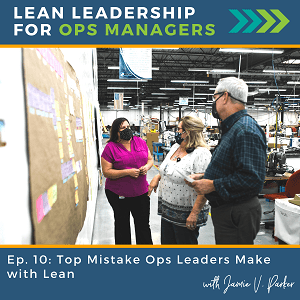 Top Mistake Ops Leaders Make with Lean - Cover Art for Podcast Episode 10 of Lean Leadership for Ops Managers