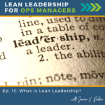 Episode 13 - What is Lean Leadership - Coverart WP - Lean Leadership for Ops Managers