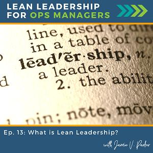 Episode 13: What is Lean Leadership?