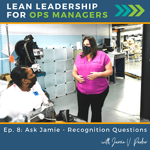 Episode 8 - Ask Jamie - Recognition Questions - Lean Leadership for Ops Managers Podcast