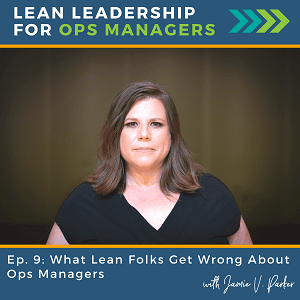 Episode 9 - What Lean folks get wrong about ops managers - managers resist lean - Lean Leadership for Ops Managers podcast