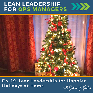 Lean Leadership for Happier Holidays at Home | 019