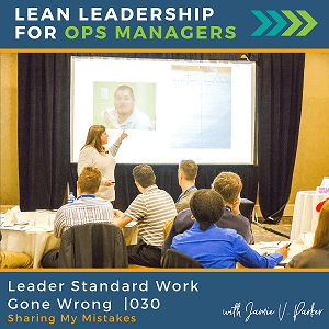030.WP - Leader Standard Work Gone Wrong - Lean Leadership for Ops Managers Podcast