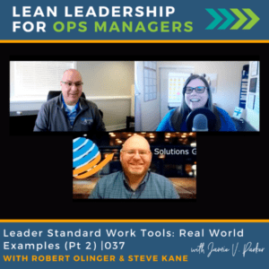 037 WP - Leader Standard Work Tools Real World Examples (Part 2) - Featuring Robert Olinger and Steve Kane