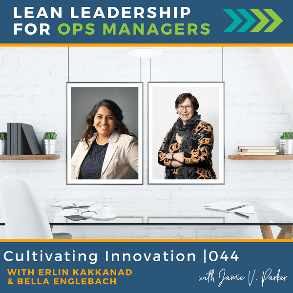 Cultivating Innovation with Erlin Kakkanad and Bella Englebach | 044